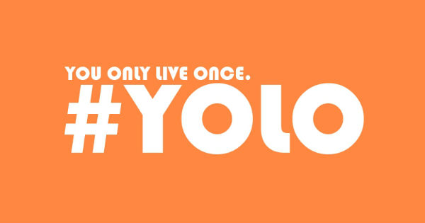 YOLO_You_only_live_once_600